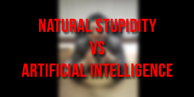 Natural Stupidity vs Artificial Intelligence